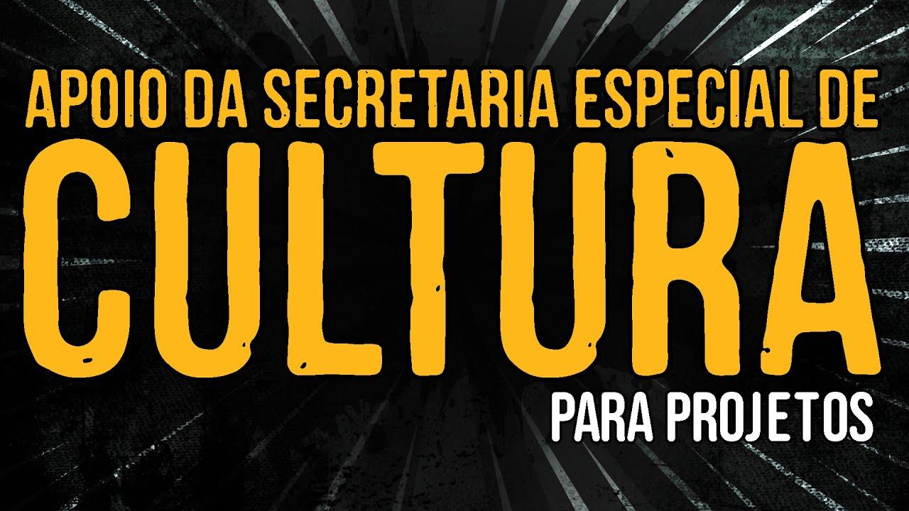 Apoio da Secretaria Especial de Cultura Para Projetos