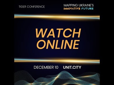 TIGER CONFERENCE MAPPING UKRAINE'S INNOVATIVE FUTURE