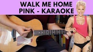 Walk Me Home – Pink Karaoke  Instrumental Cover