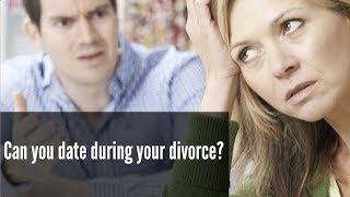 Can you date during your divorce?