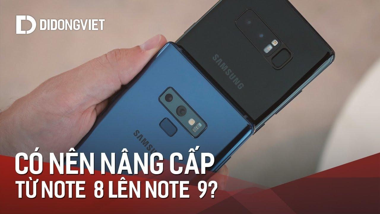 Có nên nâng cấp từ Samsung Galaxy Note 8 lên Galaxy Note 9?
