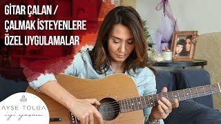 Gitar Çalan / Çalmak İsteyenlere Özel Uygulamalar   Ayşe Tolga İyi Yaşam