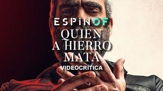 Crítica 'QUIEN A HIERRO MATA' | Opinión