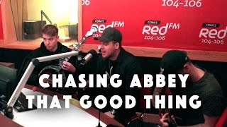 Chasing Abbey   That Good Thing | Cork's Red FM