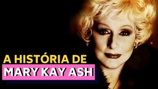 A HISTÓRIA DE MARY KAY ASH - FUNDADORA DA MARY KAY