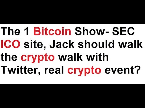 The 1 Bitcoin Show- SEC ICO site, Jack should walk the crypto walk with Twitter, real crypto event?