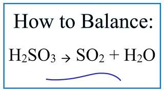 How To Balance H2SO3 =  H2O + SO2