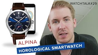 ALPINA HOROLOGICAL SMARTWATCH // WatchTalk#29 // Deutsch // FullHD