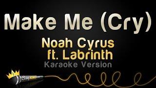Noah Cyrus ft. Labrinth - Make Me (Cry) (Karaoke Version)
