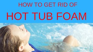 Hot Tub Foam: How to get Rid of it!