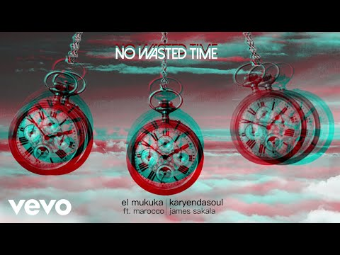 El Mukuka, Karyendasoul - No Wasted Time (Audio) ft. Marocco, James Sakala