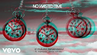 El Mukuka, Karyendasoul   No Wasted Time (Audio) Ft. Marocco, James Sakala