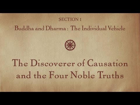 MOOC BUDDHA1x | 1.8 Discoverer of Causation Four Noble Truths | Buddha & Dharma: Individual Vehicle