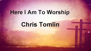 Here I Am To Worship - Chris Tomlin (lyrics on screen) HD