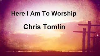 Here I Am To Worship - Chris Tomlin (lyric video) HD