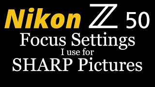 Nikon Z50 • Focus Settings I use for SHARP Pictures!