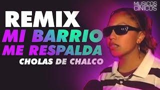 CHOLAS - MI BARRIO ME RESPALDA | REMIX 2017