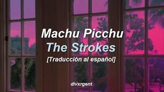 ♡ Machu Picchu || The Strokes [Traducción al español] ♡