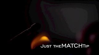 Just the Match Tip- Slow Motion Test