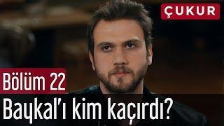 Çukur 22. Bölüm - Baykal'ı Kim Kaçırdı?