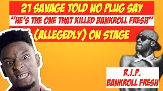 21 Savage Told No Plug Say Hes The One That Killed Bankroll Fresh Allegedly On Stage  JTNEWS