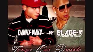 Tengo Que Decirte - Danny Maky Ft Blade - M ( Prod By Dj Flass ) 2013