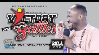 VICTORY OVER REPEATED BATTLES BY APOSTLE JOHNSON SULEMAN  (Day 3 Morning September To Remember 2019