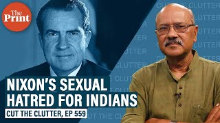 Genocide, hatred, racism: Explosive insights on Nixon-Kissinger racism & sexual hatred for Indians