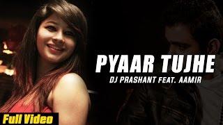 Pyaar Tujhe  Dj Prashant Ft.Aamir Meer
