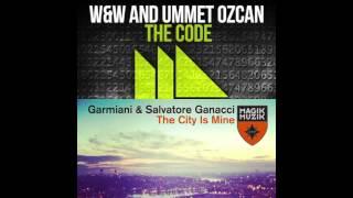 W&W & Ummet Ozcan vs Garmiani & Salvatore Ganacci - The City Code Is Mine (Garmiani Mashup)