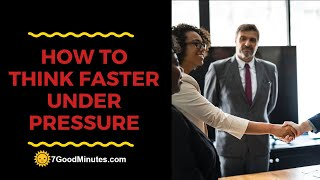 How To Think Faster Under Pressure And Always Say the Right Thing