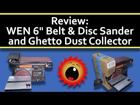 Review: WEN 6″ Belt & Disc Sander and Ghetto Dust Collector