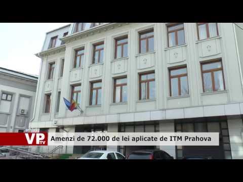 Amenzi de 72.000 de lei aplicate de ITM Prahova