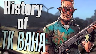 The History Of T.K. Baha - Borderlands