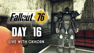 Day 16 of Fallout 76 Part 2 - Live Now with Oxhorn