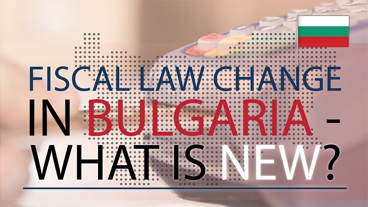 Major fiscal law changes in Bulgaria