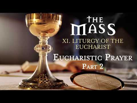 The Mass: Part 11 – Liturgy of the Eucharist – Eucharistic Prayer (Part 2)
