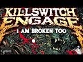 Download Video Killswitch Engage - I Am Broken Too (Lyric Music Video)