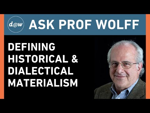 Ask Prof Wolff: Defining Historical and Dialectical Materialism