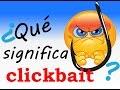 ¿Qué significa 'clickbait'?