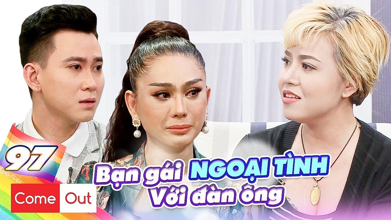 Come Out–BRAS #97 I Bi kịch gia đình ĐẪM NƯỚC MẮT của nàng les làm Minh Tuân, Khánh Chi KHÓC NHƯ MƯA