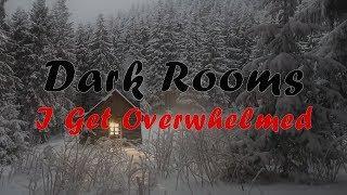 Dark Rooms   I Get Overwhelmed (lyrics Video)