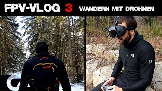 DJI FPV - VLOG3 Wandern mit Drohnen