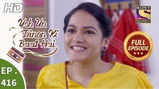 Yeh Un Dinon Ki Baat Hai   Ep 416   Full Episode   25th April, 2019