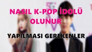 K-POP İDOLÜ NASIL OLUNUR ? YAPMANIZ GEREKENLER