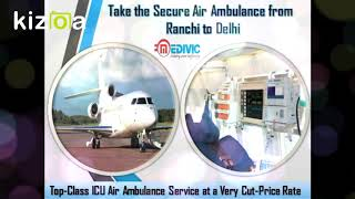 Book at Authentic Price by Medivic Air Ambulance from Patna to Delhi