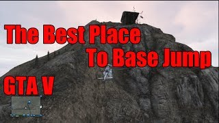 The BEST Place To Base Jump In GTA V!!!