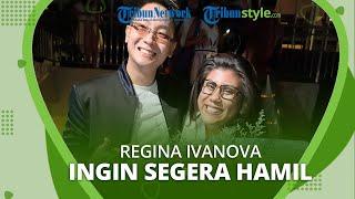 Regina Ivanova Ingin Bisa Segera Hamil dan Rencanakan Bulan Madu Kedua: Aku Percaya akan Diberikan