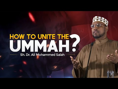 How to Unite The Ummah? | Sh. Dr. Ali Mohammed Salah