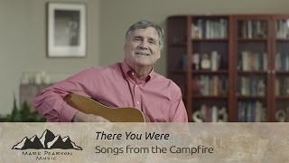 THERE YOU WERE -Mark Pearson- Campfire 49